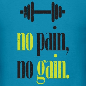 No Pain. No Gain T-Shirts - Men's T-Shirt