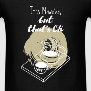 Monday - It's Monday, but that's ok - Men's T-Shirt