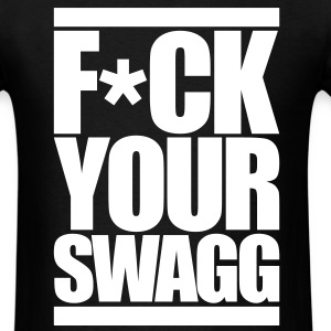 F*CK YOUR SWAG T-Shirts - Men's T-Shirt