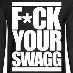 F*CK YOUR SWAG Long Sleeve Shirts