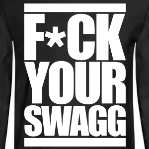 F*CK YOUR SWAG Long Sleeve Shirts - Men's Long Sleeve T-Shirt