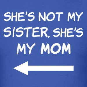 She's Not My Sister, She's My Mom - Men's T-Shirt