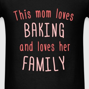 Baking - This mom loves baking and loves her famil - Men's T-Shirt