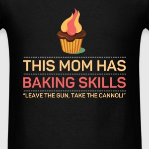 Baking - This mom has baking skills, leave the gu - Men's T-Shirt