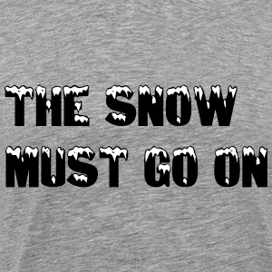 The snow must go on - Men's Premium T-Shirt