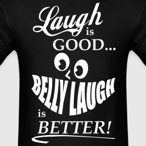 Laugh is Good, Belly Laugh is Better T-Shirts - Men's T-Shirt