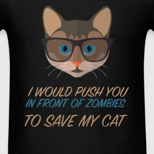 I would push you in front of zombies to save my ca - Men's T-Shirt