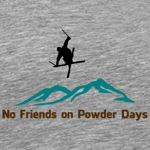 No. friends on Powder days - Men's Premium T-Shirt