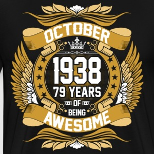October 1938 79 Years Of Being Awesome T-Shirts - Men's Premium T-Shirt