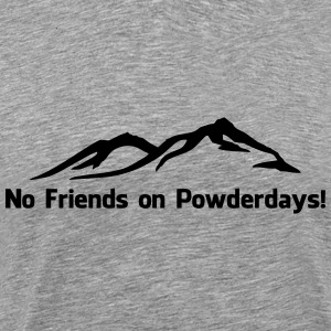 No. friends on Powderdays - Men's Premium T-Shirt