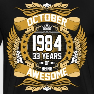 October 1984 33 Years Of Being Awesome T-Shirts - Men's Premium T-Shirt
