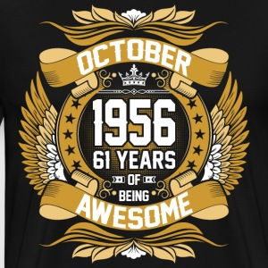 October 1956 61 Years Of Being Awesome T-Shirts - Men's Premium T-Shirt