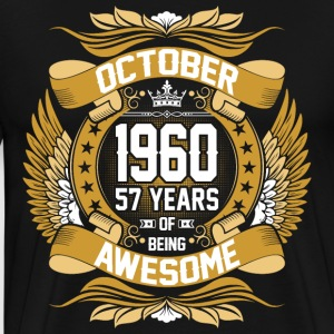 October 1960 57 Years Of Being Awesome T-Shirts - Men's Premium T-Shirt
