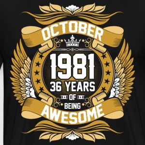 October 1981 36 Years Of Being Awesome T-Shirts - Men's Premium T-Shirt