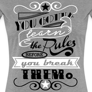 You Gotta Learn The Rules 2C - Women's Premium T-Shirt