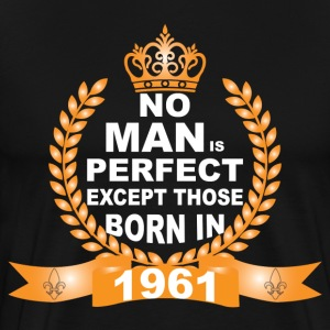 No Man is Perfect Except Those Born in 1961 T-Shirts - Men's Premium T-Shirt