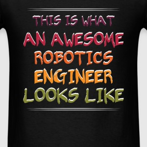 Robotics Engineer - This is what an awesome Roboti - Men's T-Shirt