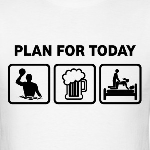 Water Polo Plan For Today - Men's T-Shirt