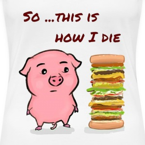 Piggy Die - Women's Premium T-Shirt