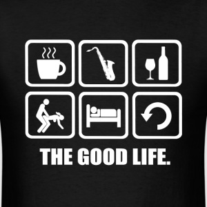 Saxophone The Good Life Rude Shirt - Men's T-Shirt