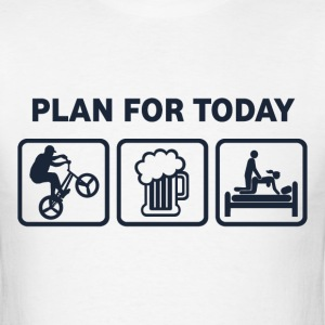BMX Plan For Today - Men's T-Shirt