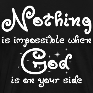 Nothing Is Impossible When God Is On Your Side T-Shirts - Men's Premium T-Shirt