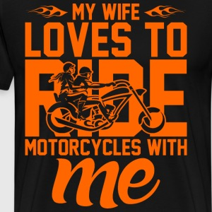 My Wife Loves To Ride Motorcycles With Me T-Shirts - Men's Premium T-Shirt