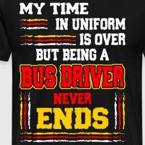 My Time In Uniform Is Over But Being A Bus Driver  T-Shirts - Men's Premium T-Shirt