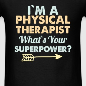 Physical Therapist - I am a Physical Therapist. Wh - Men's T-Shirt