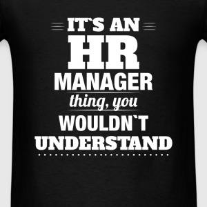 HR Manager - It's an HR manager thing, you wouldn' - Men's T-Shirt