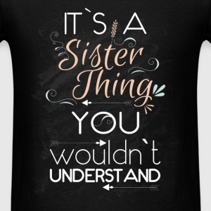 Sister - It's a sister thing you wouldn't understa - Men's T-Shirt
