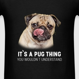 Pug - It's A Pug thing you wouldn't understand - Men's T-Shirt