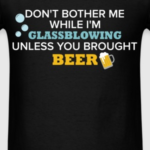 Glassblowing - Don't bother me while I'm glassblow - Men's T-Shirt
