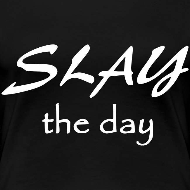 Slay the day -White words