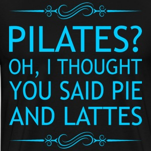 Pilates Oh I Thought You Said Pie And Lattes T-Shirts - Men's Premium T-Shirt