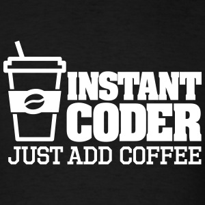 Instant coder just add coffee T-Shirts - Men's T-Shirt