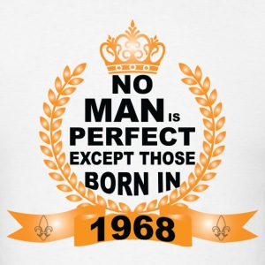 No Man is Perfect Except Those Born in 1968 T-Shirts - Men's T-Shirt