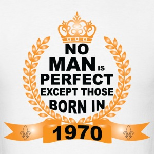 No Man is Perfect Except Those Born in 1970 T-Shirts - Men's T-Shirt