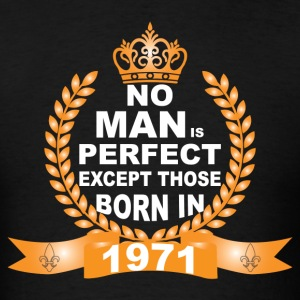 No Man is Perfect Except Those Born in 1971 T-Shirts - Men's T-Shirt