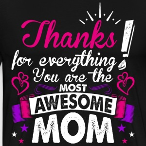 Thanks For Everything You Are The Most Awesome Mom T-Shirts - Men's Premium T-Shirt