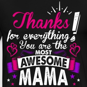 Thanks For Everything You Are The Most Awesome Mam T-Shirts - Men's Premium T-Shirt