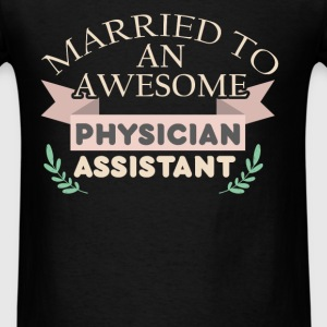 Physician Assistant - Married to an awesome physic - Men's T-Shirt