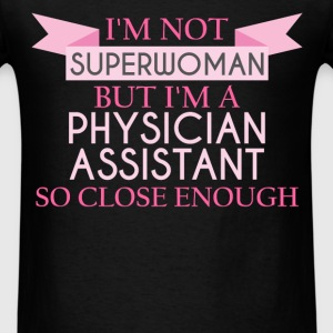 Physician Assistant - I'm not superwoman but I'm a - Men's T-Shirt