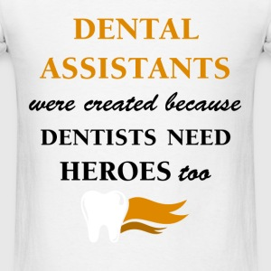 Dental Assistant - Dental Assistants were created  - Men's T-Shirt