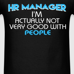 HR Manager - HR Manager - I'm actually not very go - Men's T-Shirt