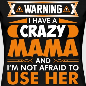 I Have A Crazy Mama T-Shirts - Women's Premium T-Shirt