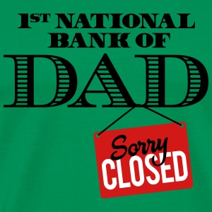 1st national bank of dad - Sorry closed T-Shirts - Men's Premium T-Shirt