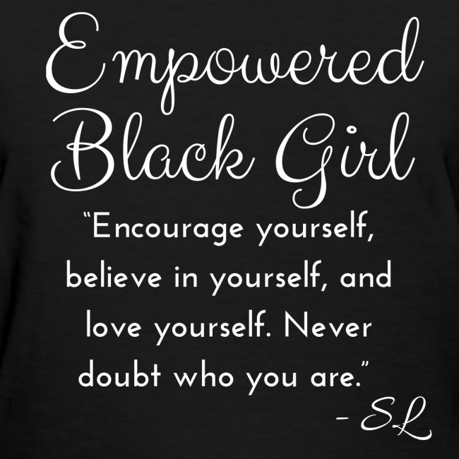 Black Women's Empowered Black Girl Slogan Quotes T-shirt Clothing by Stephanie Lahart