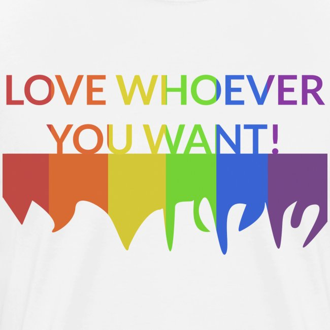 """Men: Premium """"Love Whoever You Want"""" T-Shirt"""