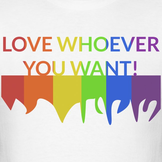 """Men: """"Love Whoever You Want"""" T-Shirt"""